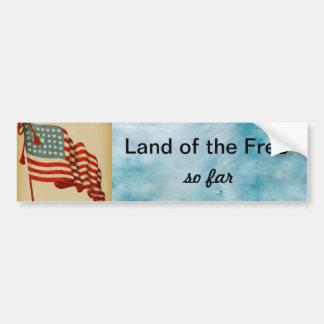Land of the Free (so far) bumper sticker