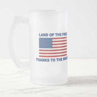 Land Of The Free Thanks To The Brave Frosted Glass Beer Mug