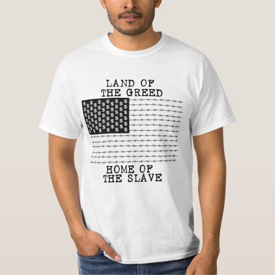 LAND OF THE GREED, HOME OF THE SLAVE - punk rawk T-Shirt