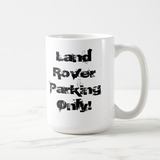 Land Rover Parking Only! Coffee Mugs