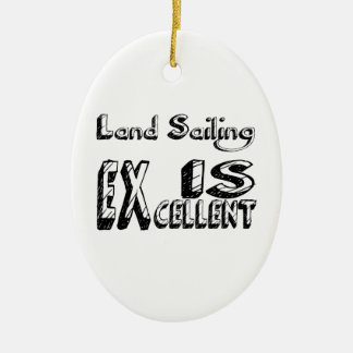 Land Sailing Is Excellent Ceramic Ornament