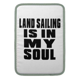 LAND SAILING IS IN MY SOUL MacBook SLEEVES