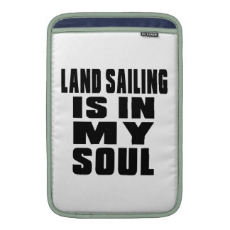 LAND SAILING IS IN MY SOUL SLEEVE FOR MacBook AIR