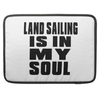 LAND SAILING IS IN MY SOUL SLEEVE FOR MacBooks