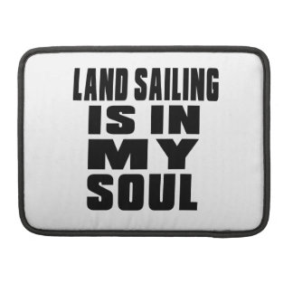 LAND SAILING IS IN MY SOUL SLEEVES FOR MacBook PRO