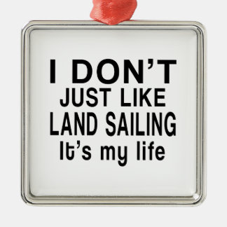 LAND SAILING IS MY LIFE METAL ORNAMENT