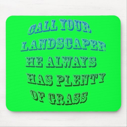 LANDSCAPERS  ALWAYS HAVE GRASS MOUSEPADS