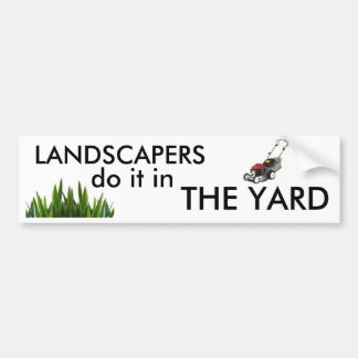 Landscapers do it in the Yard Bumper Stickers