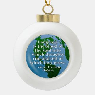 Language blood soul Quote. Globe Ceramic Ball Christmas Ornament