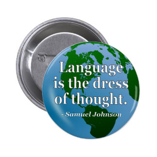 Language dress thought Quote. Globe 2 Inch Round Button