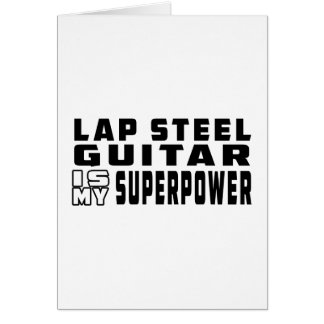 Lap Steel Guitar Is My Superpower Greeting Card