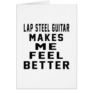 Lap Steel Guitar Makes Me Feel Better Greeting Card