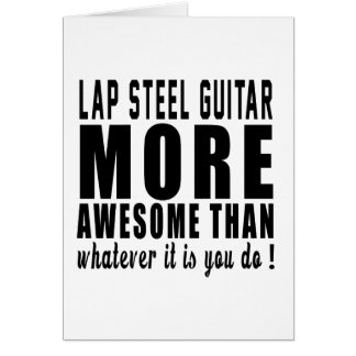 Lap Steel Guitar more awesome than whatever it is Greeting Cards