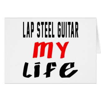 Lap Steel Guitar my life Greeting Cards