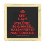 [Skull crossed bones] keep calm and schlemiel, schlimazel, hasenpfeffer incorporated!  Lapel Pin