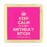 [Crown] keep calm it's my birthday bitch!  Lapel Pin