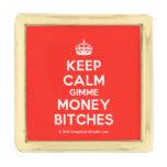 [Crown] keep calm gimme money bitches  Lapel Pin