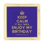 [Crown] keep calm y'all will enjoy my birthday  Lapel Pin