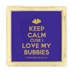 [Two hearts] keep calm cuse i love my bubbies  Lapel Pin