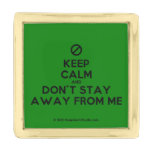 [No sign] keep calm and don't stay away from me  Lapel Pin