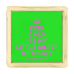 [Crown] keep calm its my little sister birthday  Lapel Pin