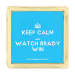 [Crown] keep calm and watch brady win  Lapel Pin