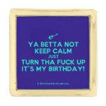 [Electric guitar] ya betta not keep calm just turn tha fuck up it's my birthday!  Lapel Pin