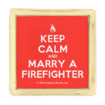 [Campfire] keep calm and marry a firefighter  Lapel Pin
