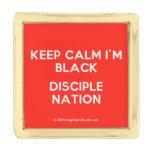 keep calm i'm black disciple nation  Lapel Pin