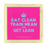 [Crown] eat clean train mean and get lean  Lapel Pin