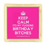 [Crown] keep calm its my fucking birthday bitches  Lapel Pin