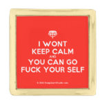 [Crown upside down] i wont keep calm and you can go fuck your self  Lapel Pin