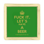 [Crown] fuck it, let's have a beer  Lapel Pin