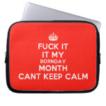 [Crown] fuck it it my bornday month cant keep calm  Laptop/netbook Sleeves Laptop Sleeves