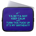 [Electric guitar] ya betta not keep calm just turn tha fuck up it's my birthday!  Laptop/netbook Sleeves Laptop Sleeves