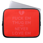 [Broken heart] fuck em thug em and never love em  Laptop/netbook Sleeves Laptop Sleeves