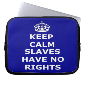 Laptop Sleeve Keep Calm Slaves Have No Rights