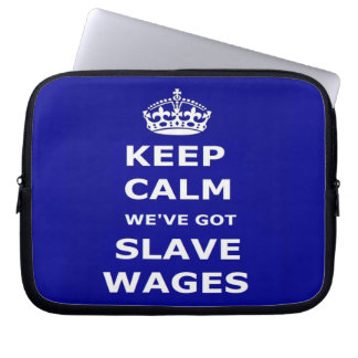 Laptop Sleeve Keep Calm We've Got Slave Wages