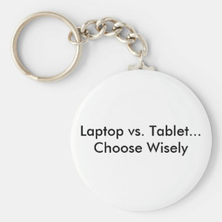 Laptop vs. Tablet...Choose Wisely Keychain