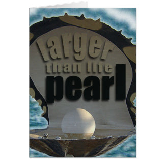 Larger than life Pearl Card