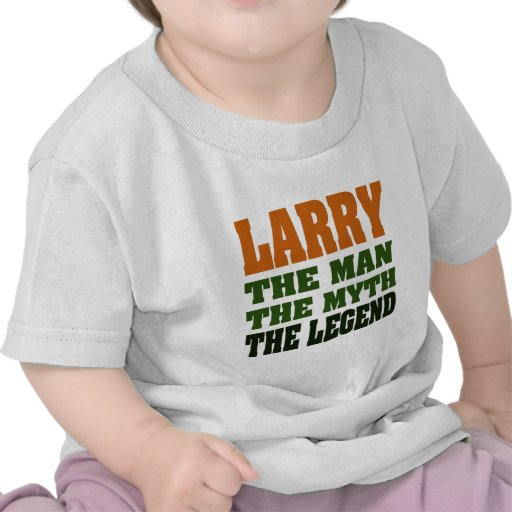 LARRY - the Man, the Myth, the Legend T-shirts