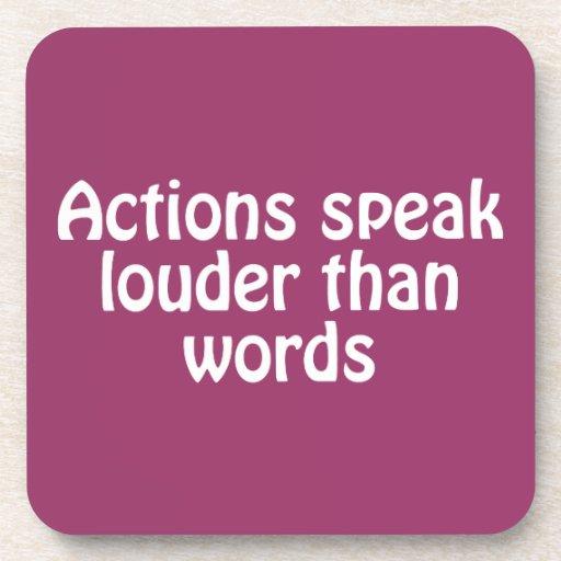 Las acciones hablan más ruidosamente que palabras posavasos de bebidas