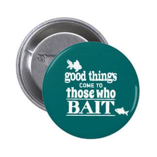 Las buenas cosas vienen a las que hostiguen pins