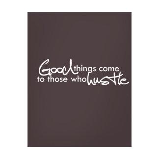 Las buenas cosas vienen a las que se den prisa impresión en lona estirada