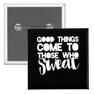 Las buenas cosas vienen a las que suden pin cuadrado