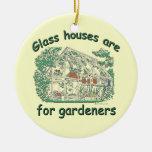 Las casas de cristal están para los jardineros ornaments para arbol de navidad