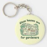 Las casas de cristal están para los jardineros llavero