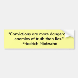 """Las """"convicciones son enemigos más peligrosos del  pegatina de parachoque"""