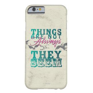 Las cosas no están siempre mientras que parecen funda barely there iPhone 6