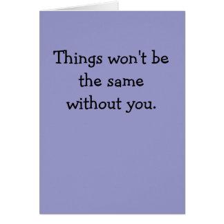 Las cosas no serán iguales sin usted tarjeta de felicitación